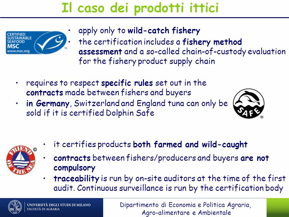Il caso dei prodotti ittici apply only to wild-catch fishery the certification includes a fishery method assessment and a so-called chain-of-custody e