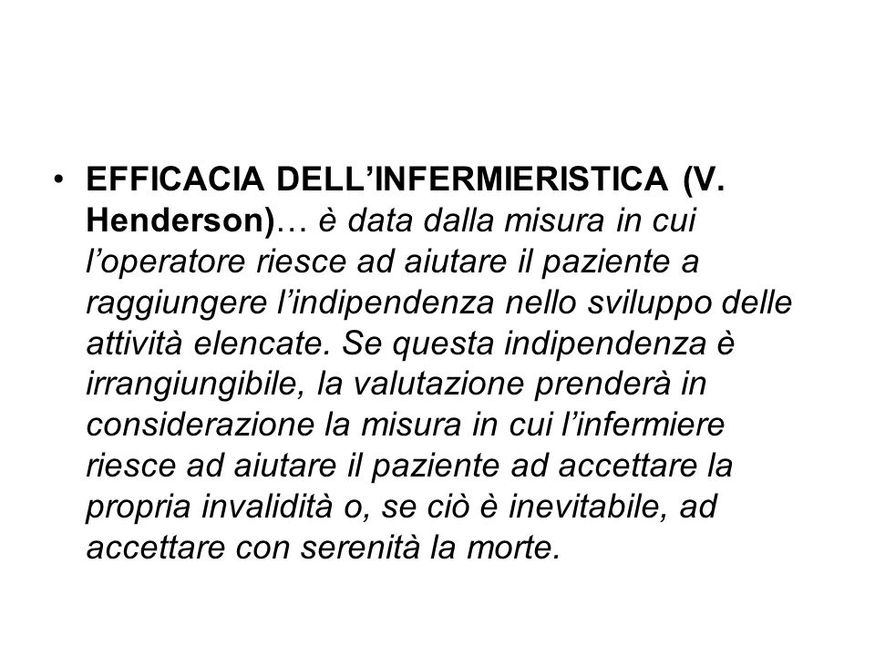 EFFICACIA DELLINFERMIERISTICA (V. Henderson)… è data dalla misura in cui loperatore riesce ad aiutare il paziente a raggiungere lindipendenza nello sv