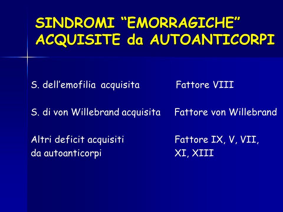 SINDROMI EMORRAGICHE ACQUISITE da AUTOANTICORPI S. dellemofilia acquisita Fattore VIII S. di von Willebrand acquisita Fattore von Willebrand Altri def