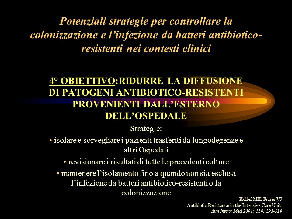 Potenziali strategie per controllare la colonizzazione e linfezione da batteri antibiotico- resistenti nei contesti clinici 4° OBIETTIVO:RIDURRE LA DI
