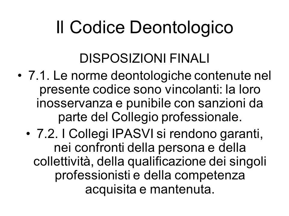 Il Codice Deontologico DISPOSIZIONI FINALI 7.1. Le norme deontologiche contenute nel presente codice sono vincolanti: la loro inosservanza e punibile
