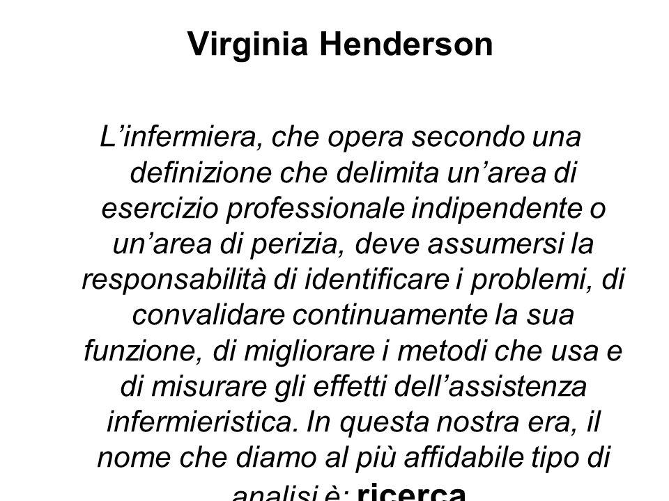 Virginia Henderson Linfermiera, che opera secondo una definizione che delimita unarea di esercizio professionale indipendente o unarea di perizia, dev