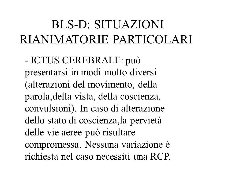 BLS-D: SITUAZIONI RIANIMATORIE PARTICOLARI - ICTUS CEREBRALE: può presentarsi in modi molto diversi (alterazioni del movimento, della parola,della vis