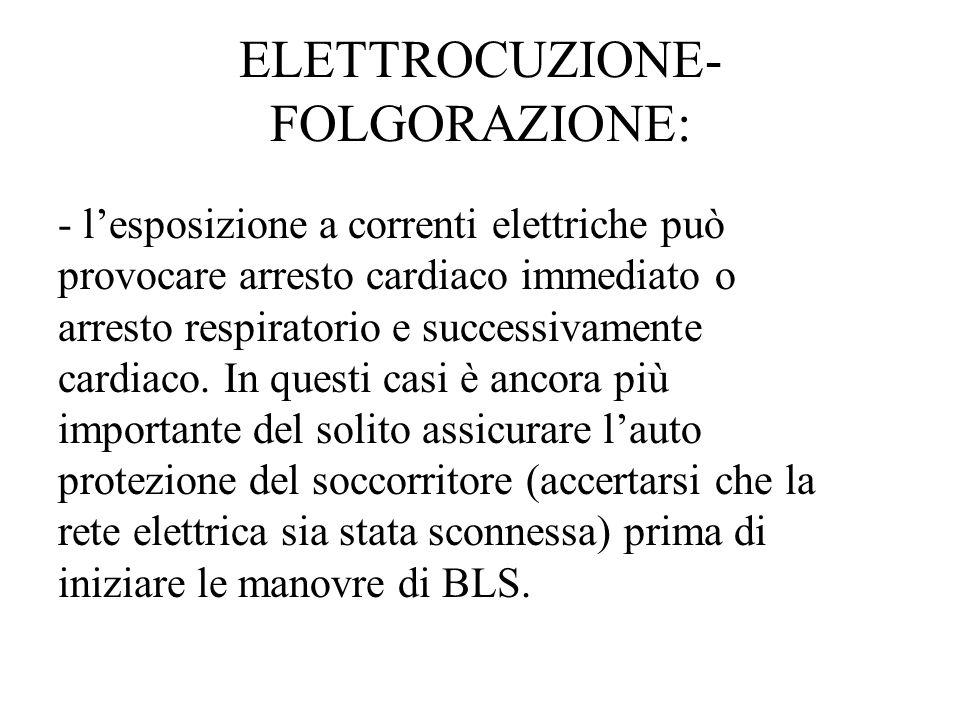 ELETTROCUZIONE- FOLGORAZIONE: - lesposizione a correnti elettriche può provocare arresto cardiaco immediato o arresto respiratorio e successivamente cardiaco.