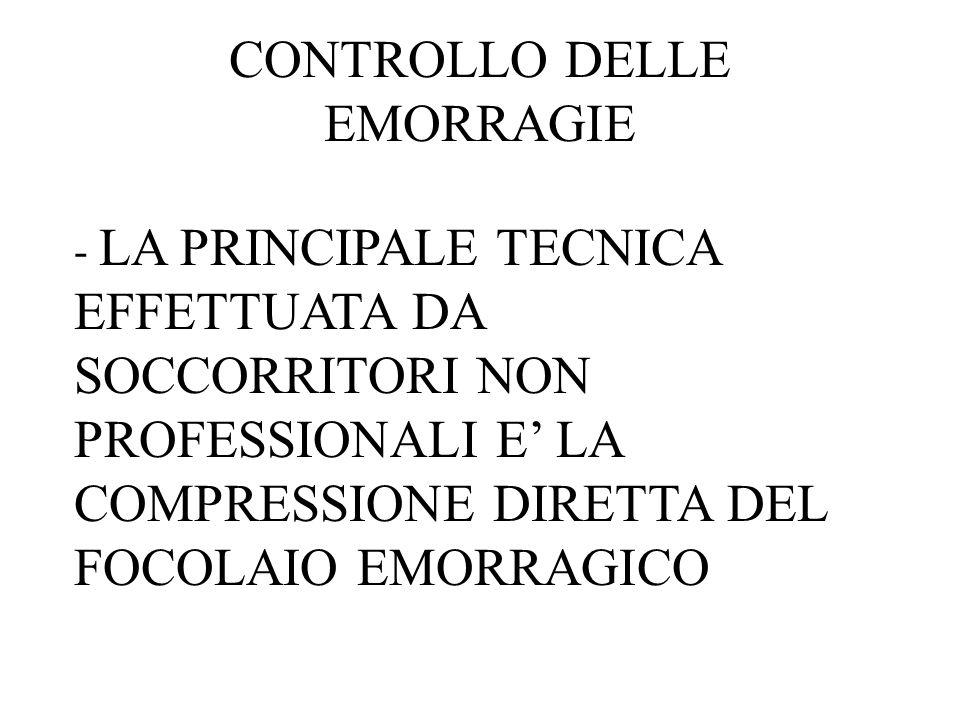 CONTROLLO DELLE EMORRAGIE - LA PRINCIPALE TECNICA EFFETTUATA DA SOCCORRITORI NON PROFESSIONALI E LA COMPRESSIONE DIRETTA DEL FOCOLAIO EMORRAGICO