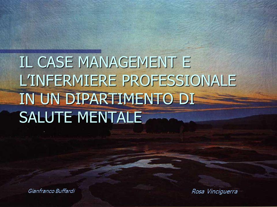 IL CASE MANAGEMENT E LINFERMIERE PROFESSIONALE IN UN DIPARTIMENTO DI SALUTE MENTALE Gianfranco Buffardi Rosa Vinciguerra