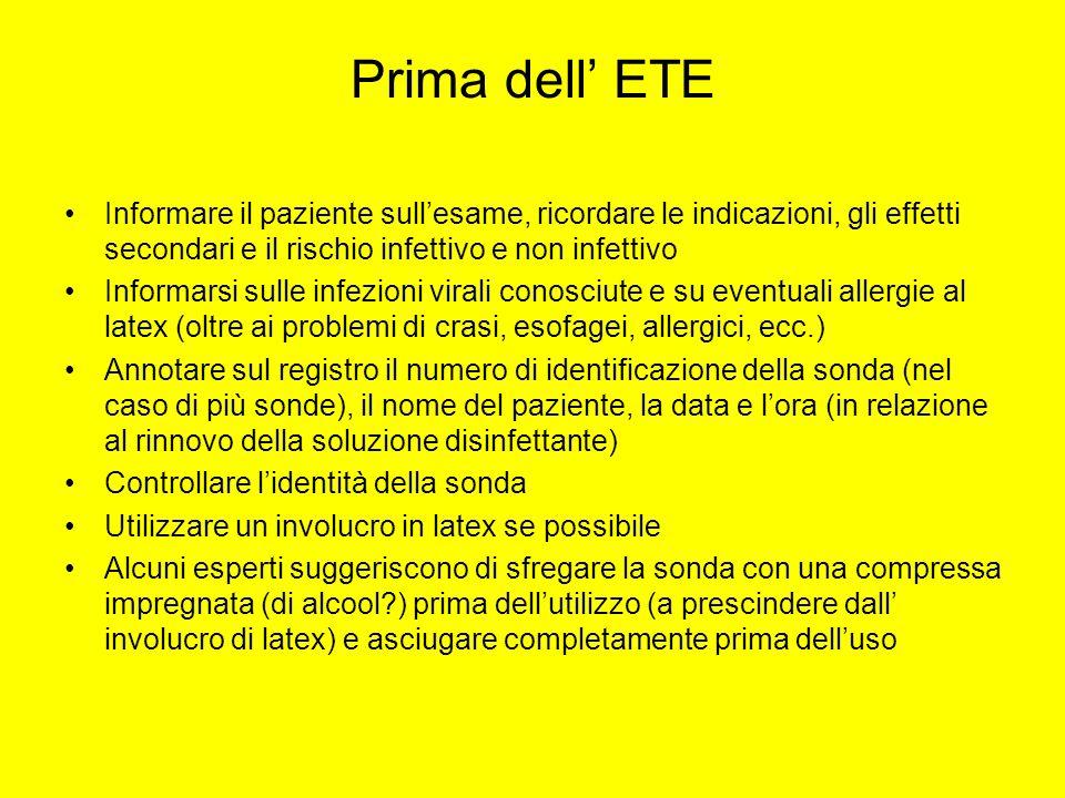 Prima dell ETE Informare il paziente sullesame, ricordare le indicazioni, gli effetti secondari e il rischio infettivo e non infettivo Informarsi sull