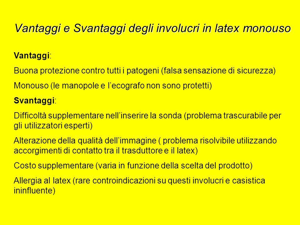 Vantaggi e Svantaggi degli involucri in latex monouso Vantaggi: Buona protezione contro tutti i patogeni (falsa sensazione di sicurezza) Monouso (le m