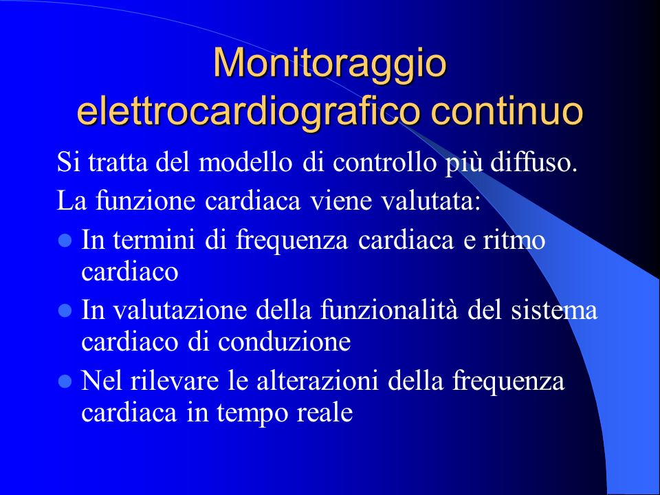 Monitoraggio elettrocardiografico continuo Si tratta del modello di controllo più diffuso. La funzione cardiaca viene valutata: In termini di frequenz