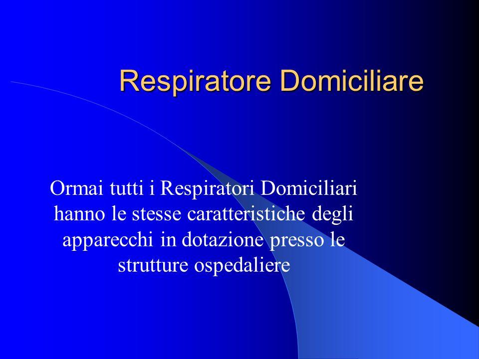Respiratore Domiciliare Ormai tutti i Respiratori Domiciliari hanno le stesse caratteristiche degli apparecchi in dotazione presso le strutture ospeda