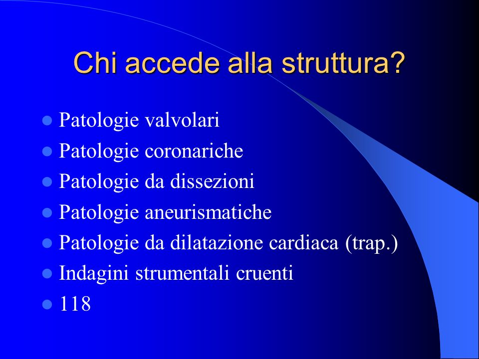 Chi accede alla struttura? Patologie valvolari Patologie coronariche Patologie da dissezioni Patologie aneurismatiche Patologie da dilatazione cardiac