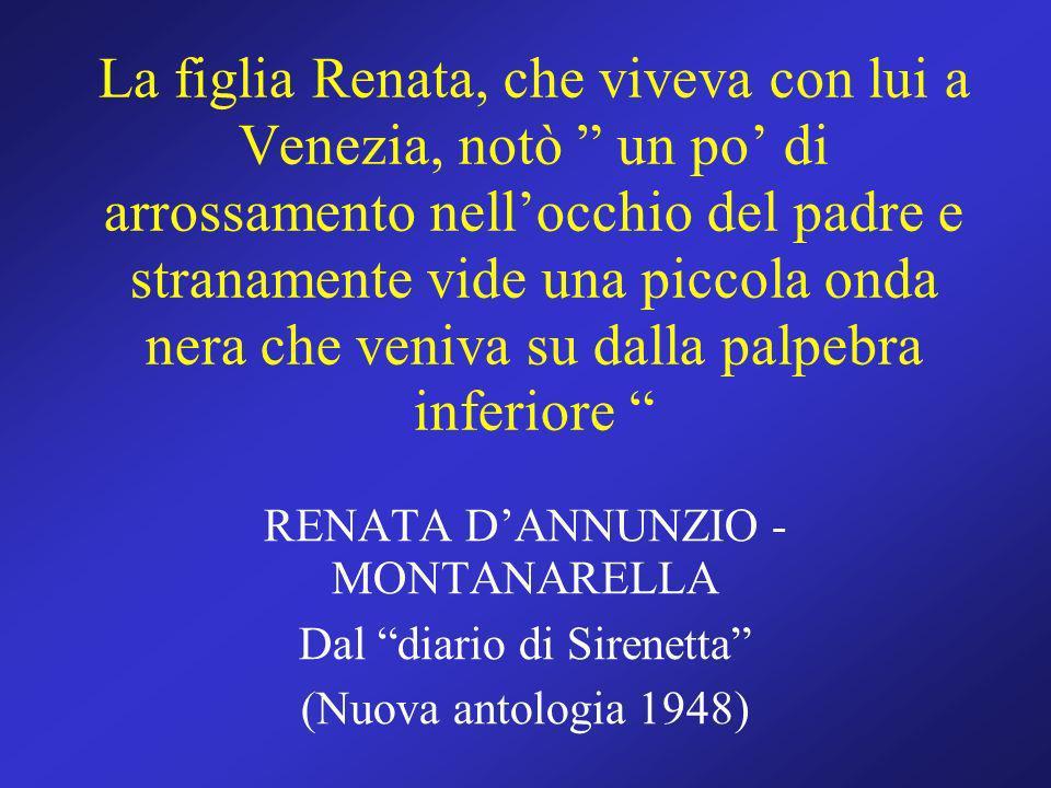 La figlia Renata, che viveva con lui a Venezia, notò un po di arrossamento nellocchio del padre e stranamente vide una piccola onda nera che veniva su