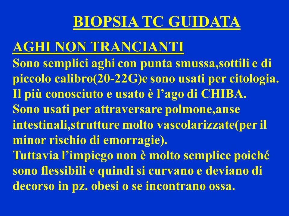 BIOPSIA TC GUIDATA AGHI NON TRANCIANTI Sono semplici aghi con punta smussa,sottili e di piccolo calibro(20-22G)e sono usati per citologia. Il più cono