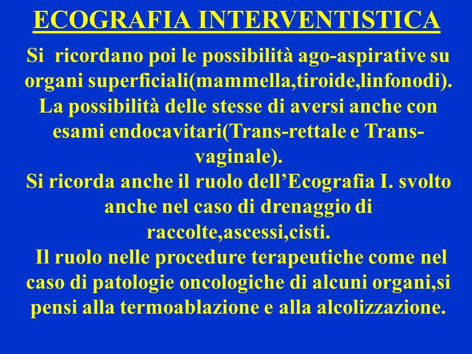 ECOGRAFIA INTERVENTISTICA Si ricordano poi le possibilità ago-aspirative su organi superficiali(mammella,tiroide,linfonodi). La possibilità delle stes