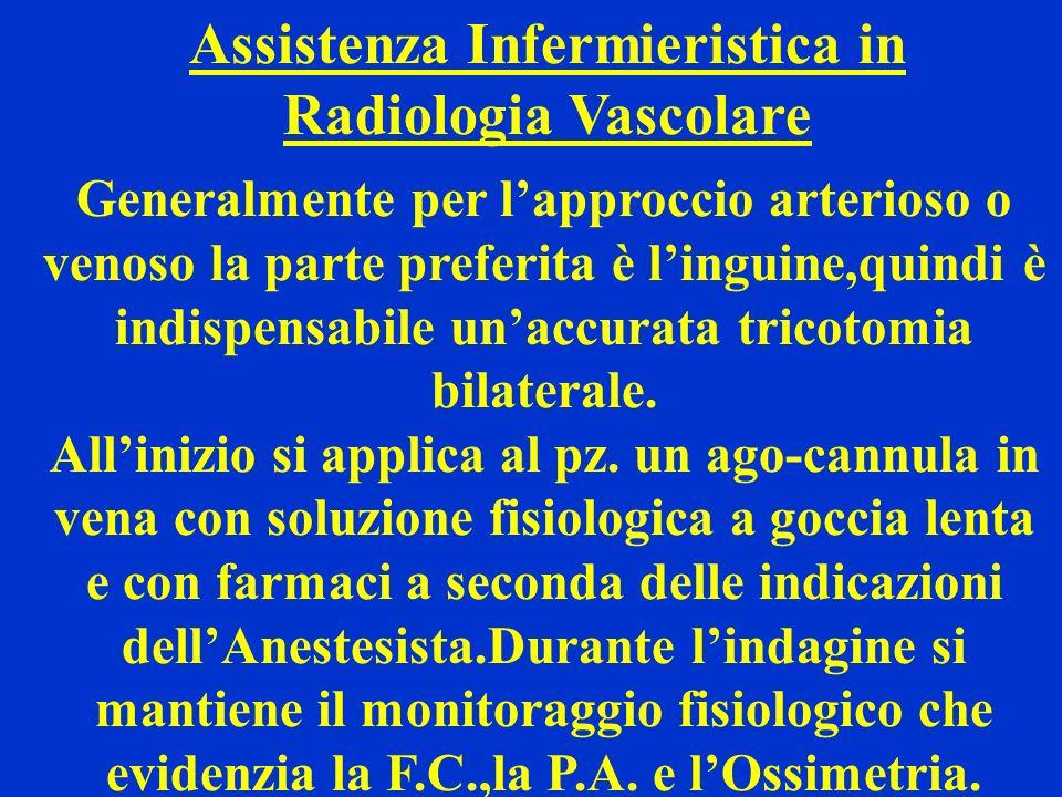 Assistenza Infermieristica in Radiologia Vascolare Generalmente per lapproccio arterioso o venoso la parte preferita è linguine,quindi è indispensabil