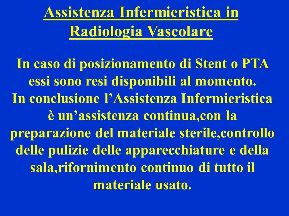 Assistenza Infermieristica in Radiologia Vascolare In caso di posizionamento di Stent o PTA essi sono resi disponibili al momento. In conclusione lAss