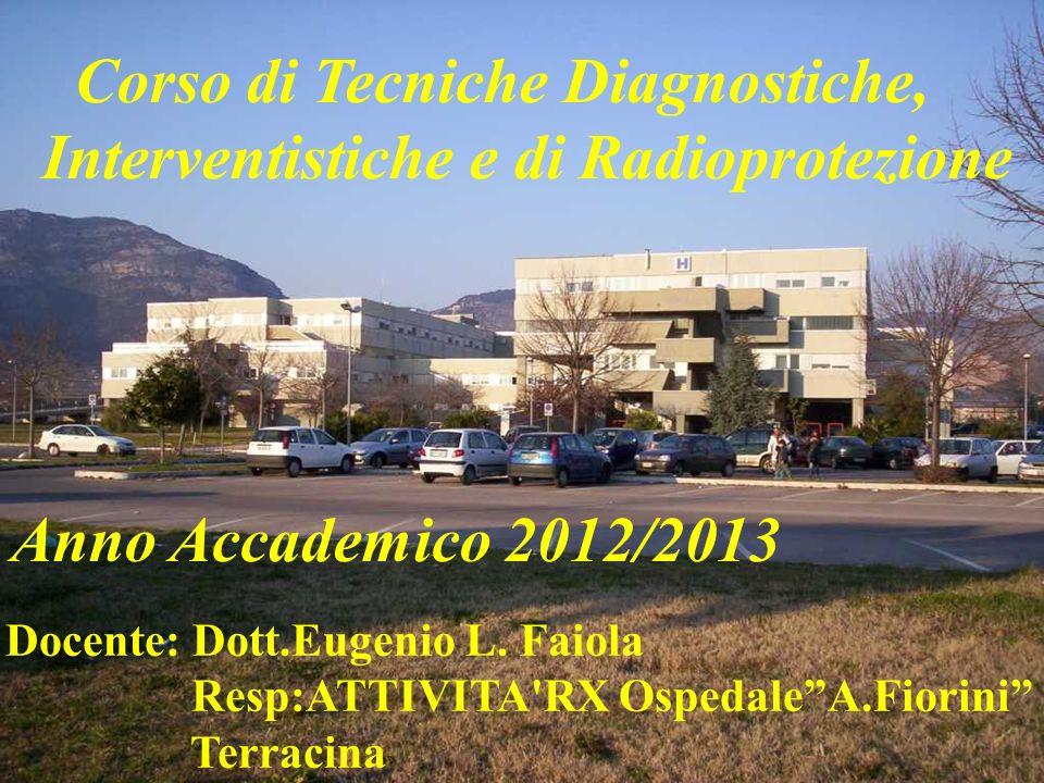 Corso di Tecniche Diagnostiche, Interventistiche e di Radioprotezione Anno Accademico 2012/2013 Docente: Dott.Eugenio L. Faiola Resp:ATTIVITA'RX Osped