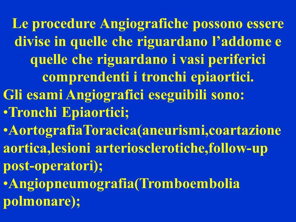 Le procedure Angiografiche possono essere divise in quelle che riguardano laddome e quelle che riguardano i vasi periferici comprendenti i tronchi epi
