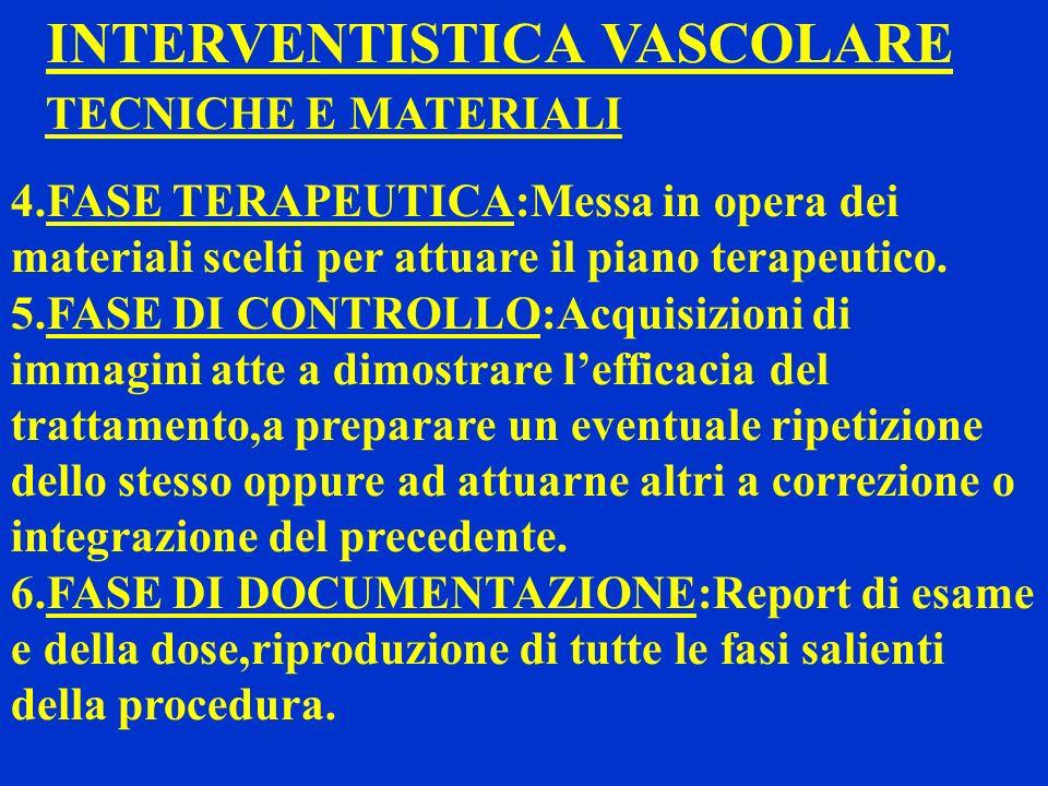INTERVENTISTICA VASCOLARE TECNICHE E MATERIALI 4.FASE TERAPEUTICA:Messa in opera dei materiali scelti per attuare il piano terapeutico. 5.FASE DI CONT