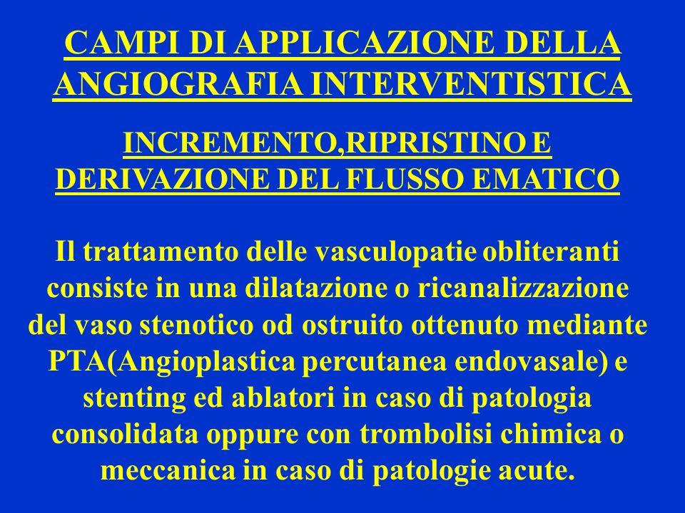 CAMPI DI APPLICAZIONE DELLA ANGIOGRAFIA INTERVENTISTICA INCREMENTO,RIPRISTINO E DERIVAZIONE DEL FLUSSO EMATICO Il trattamento delle vasculopatie oblit