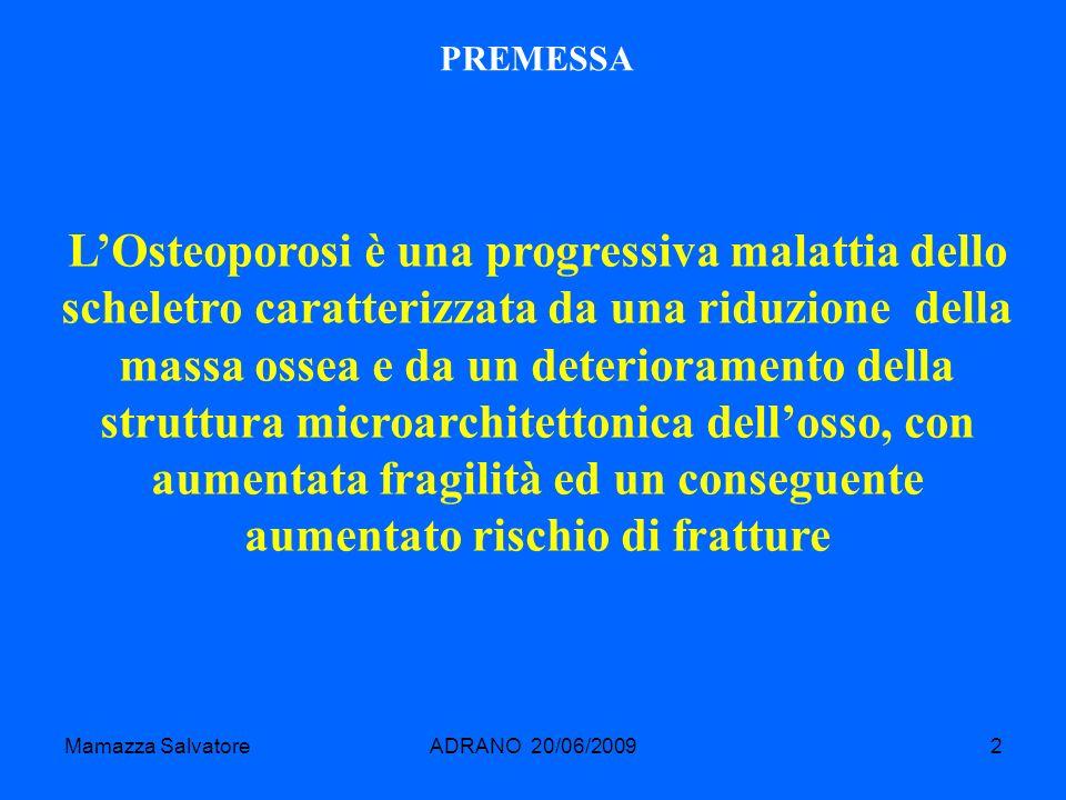 Mamazza SalvatoreADRANO 20/06/20092 PREMESSA LOsteoporosi è una progressiva malattia dello scheletro caratterizzata da una riduzione della massa ossea