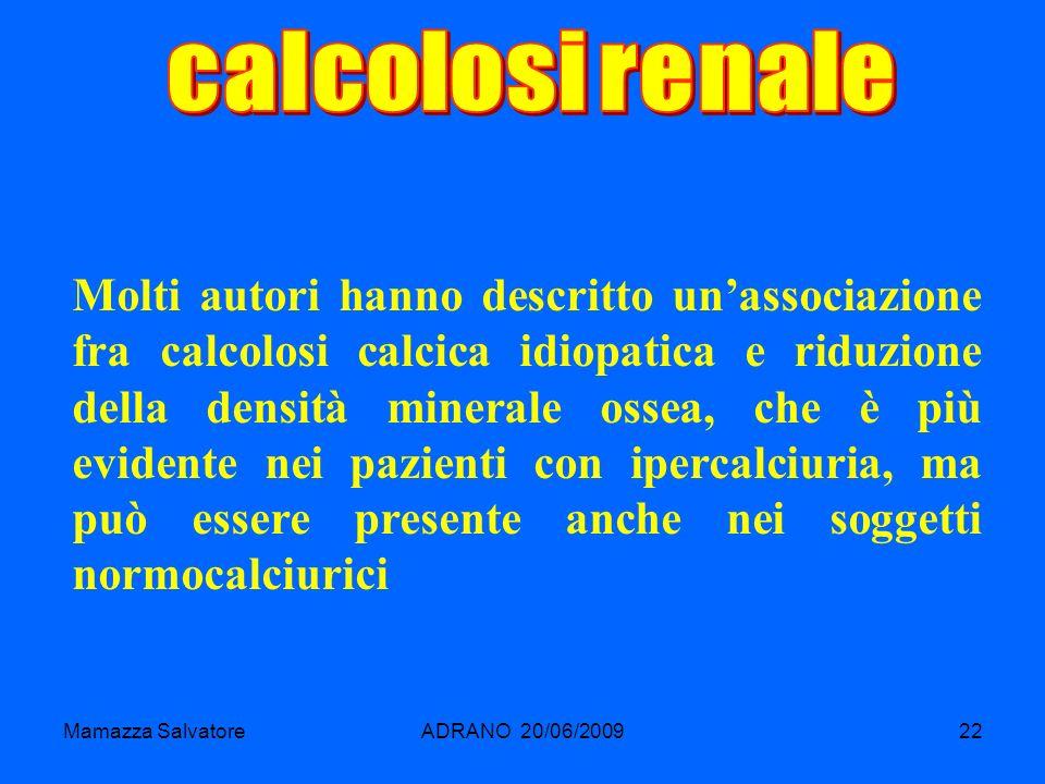 Mamazza SalvatoreADRANO 20/06/200922 Molti autori hanno descritto unassociazione fra calcolosi calcica idiopatica e riduzione della densità minerale o