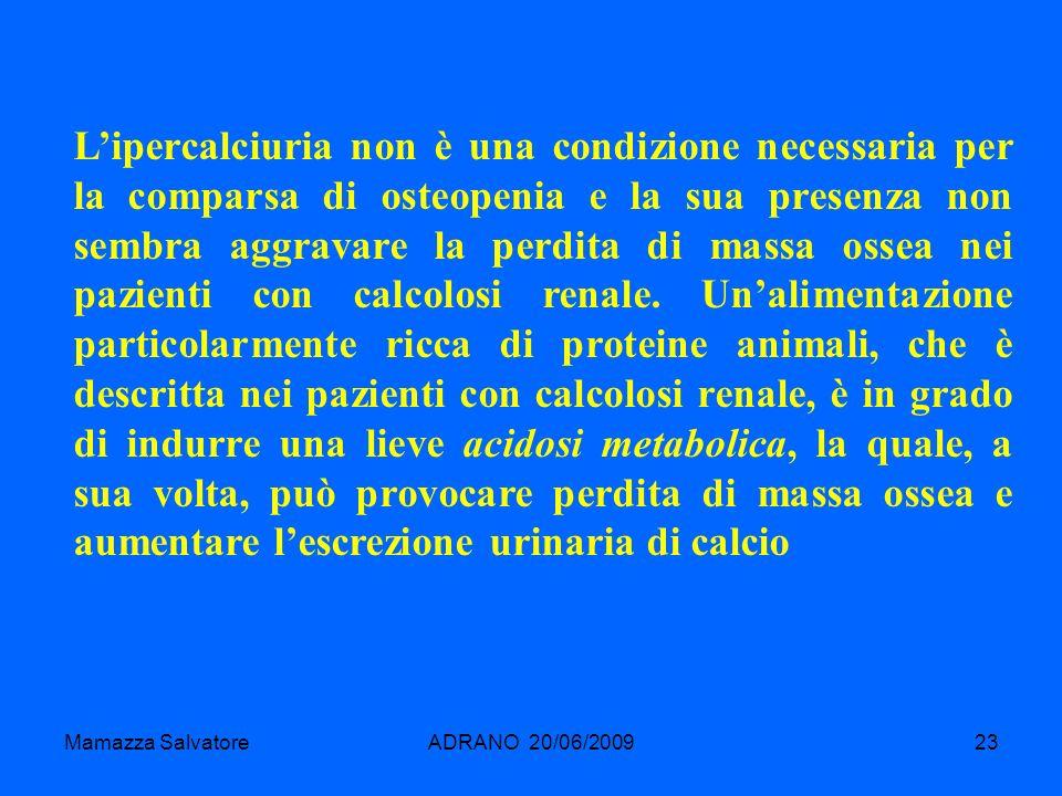Mamazza SalvatoreADRANO 20/06/200923 Lipercalciuria non è una condizione necessaria per la comparsa di osteopenia e la sua presenza non sembra aggrava