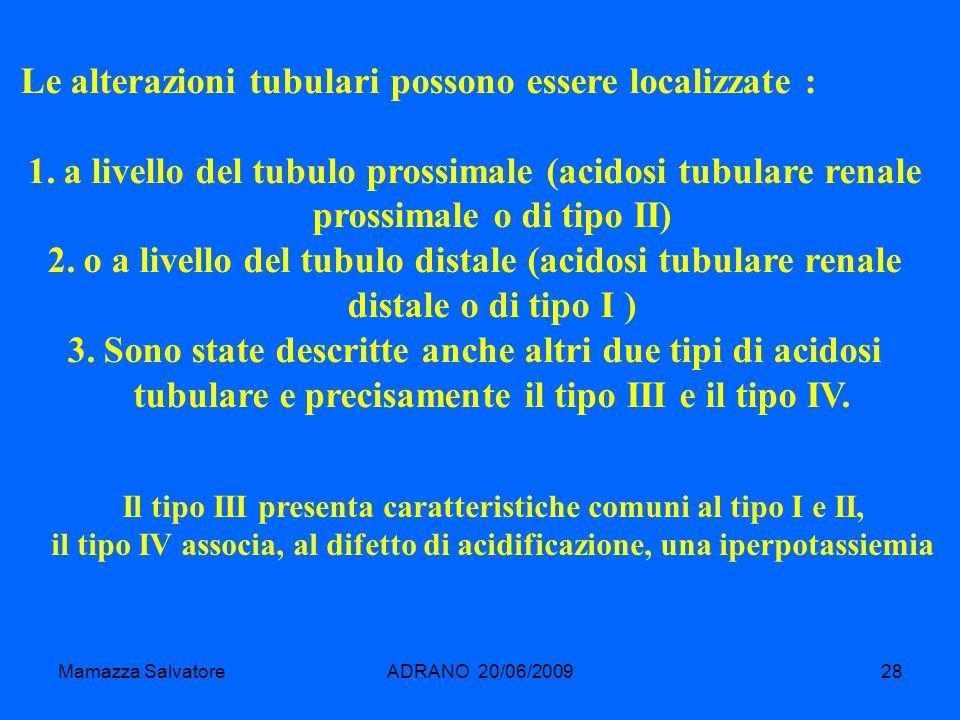 Mamazza SalvatoreADRANO 20/06/200928 Le alterazioni tubulari possono essere localizzate : 1.a livello del tubulo prossimale (acidosi tubulare renale p