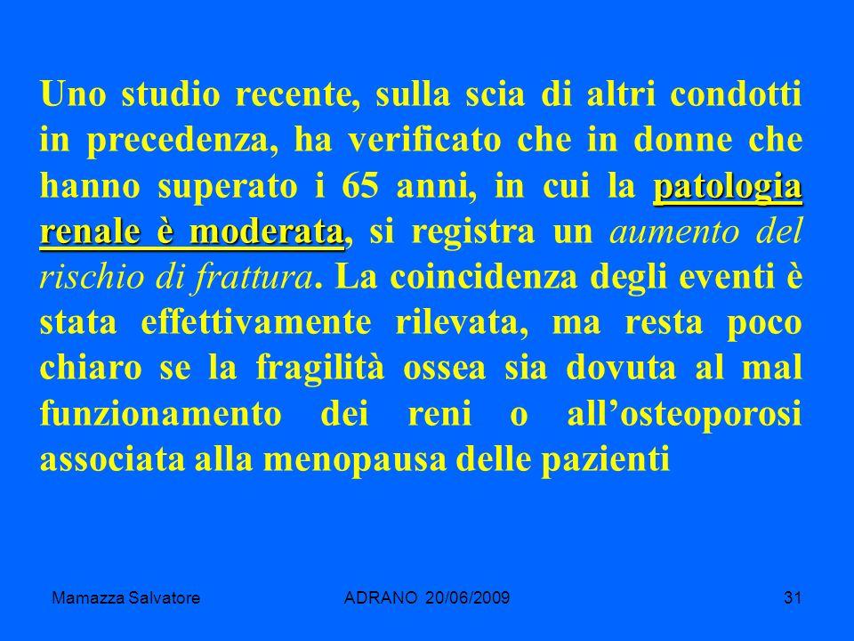 Mamazza SalvatoreADRANO 20/06/200931 patologia renale è moderata Uno studio recente, sulla scia di altri condotti in precedenza, ha verificato che in