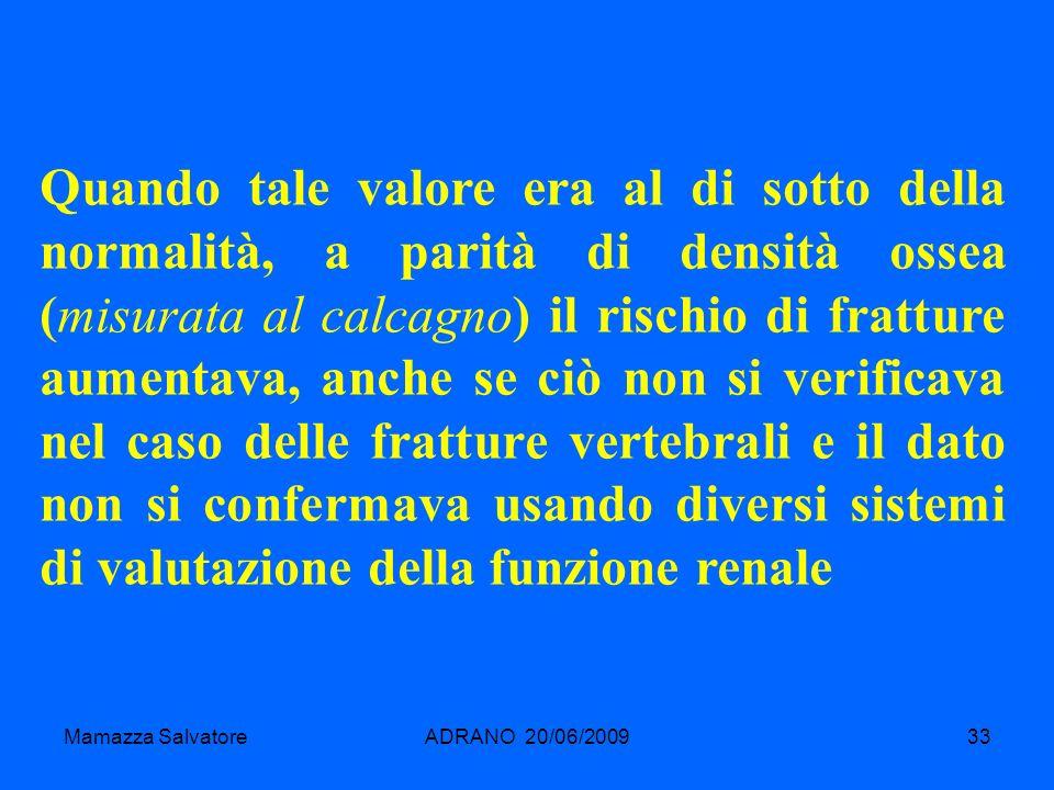 Mamazza SalvatoreADRANO 20/06/200933 Quando tale valore era al di sotto della normalità, a parità di densità ossea (misurata al calcagno) il rischio d
