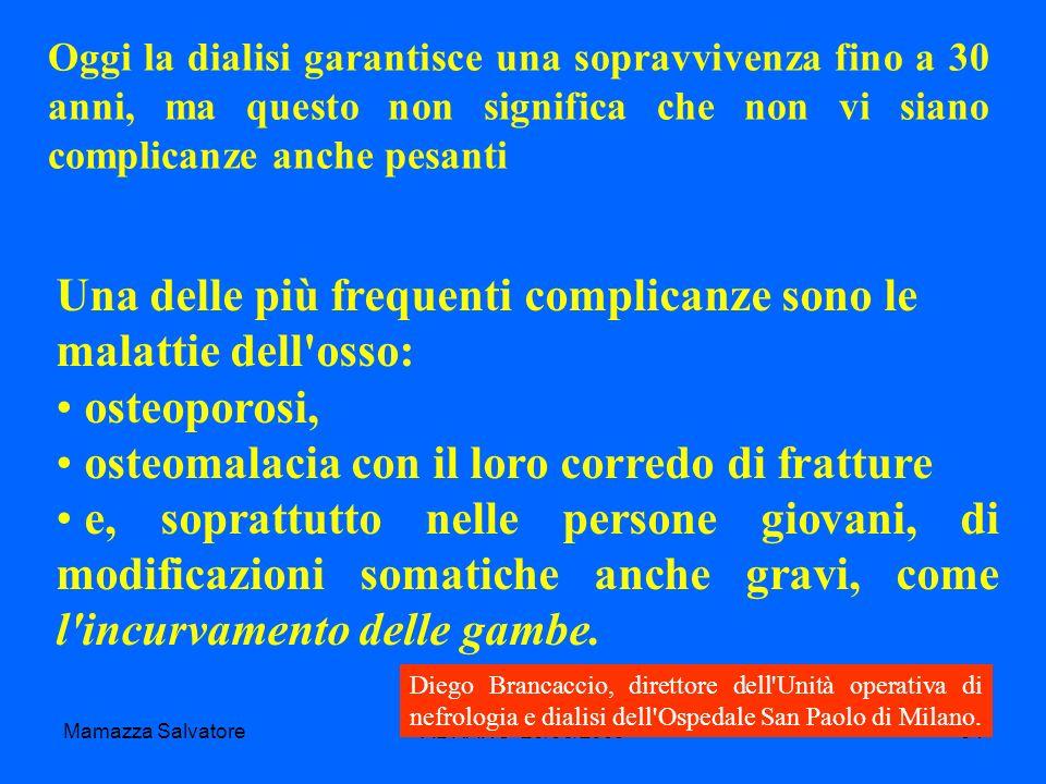Mamazza SalvatoreADRANO 20/06/200934 Oggi la dialisi garantisce una sopravvivenza fino a 30 anni, ma questo non significa che non vi siano complicanze