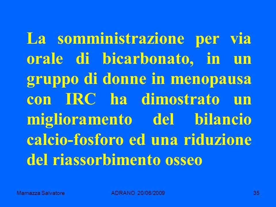 Mamazza SalvatoreADRANO 20/06/200935 La somministrazione per via orale di bicarbonato, in un gruppo di donne in menopausa con IRC ha dimostrato un mig