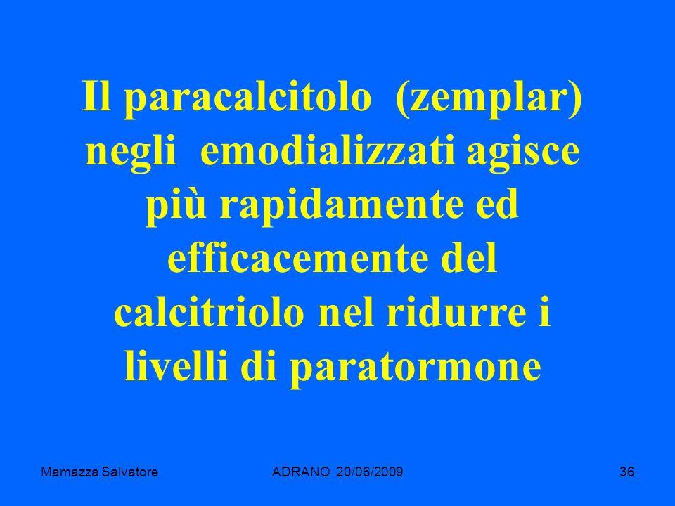 Mamazza SalvatoreADRANO 20/06/200936 Il paracalcitolo (zemplar) negli emodializzati agisce più rapidamente ed efficacemente del calcitriolo nel ridurr