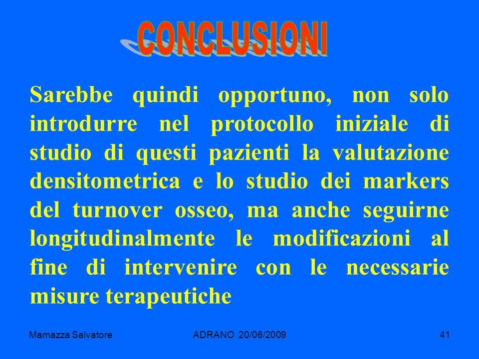 Mamazza SalvatoreADRANO 20/06/200941 Sarebbe quindi opportuno, non solo introdurre nel protocollo iniziale di studio di questi pazienti la valutazione