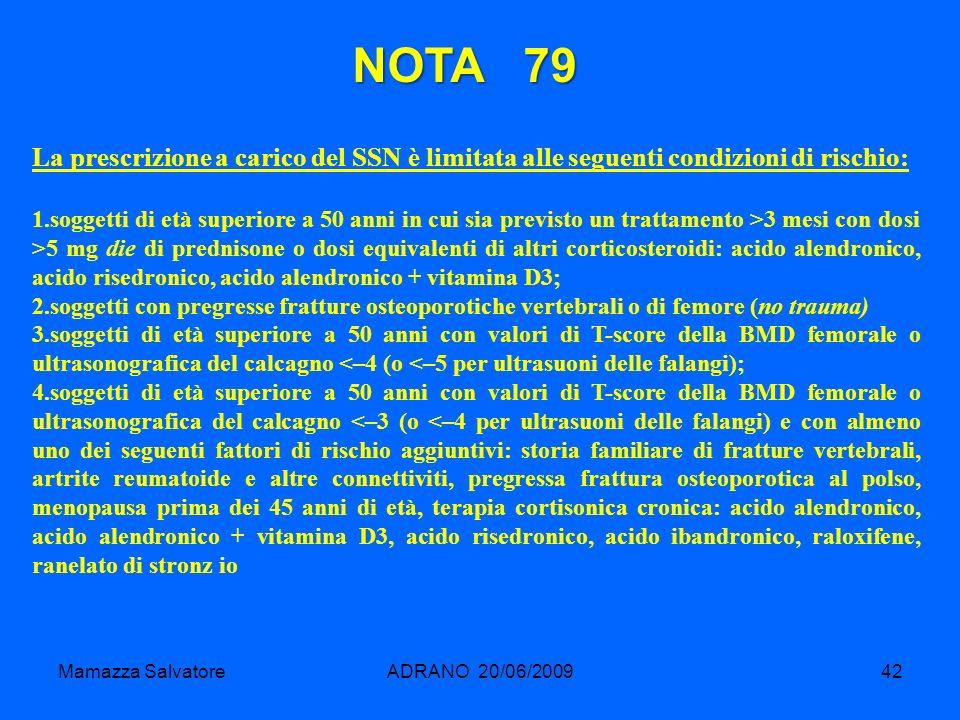 Mamazza SalvatoreADRANO 20/06/200942 NOTA 79 La prescrizione a carico del SSN è limitata alle seguenti condizioni di rischio: 1.soggetti di età superi