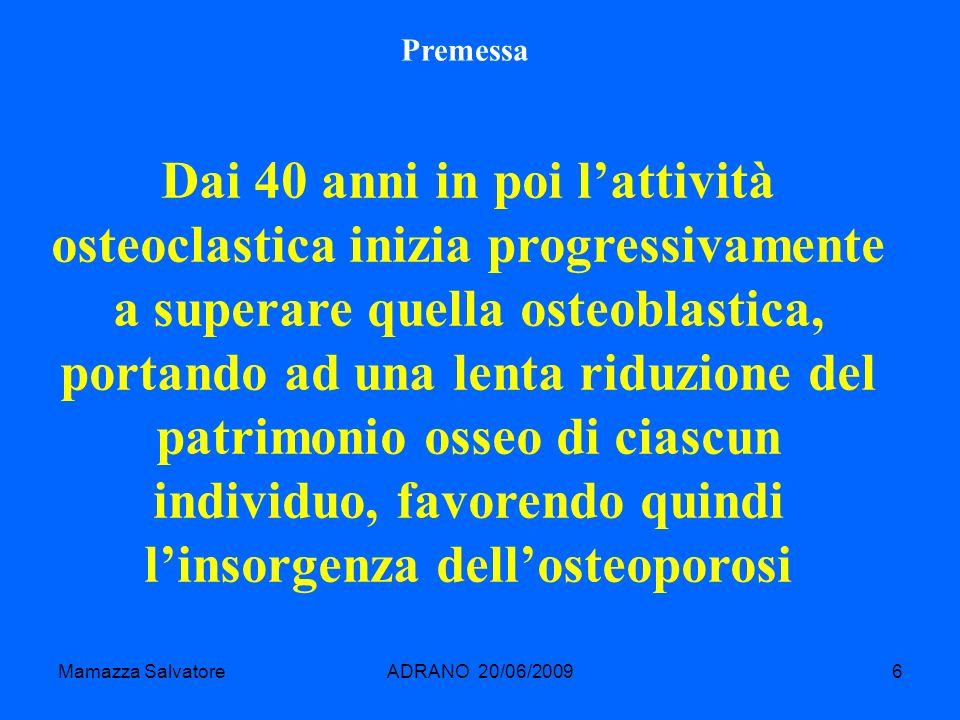 Mamazza SalvatoreADRANO 20/06/20096 Dai 40 anni in poi lattività osteoclastica inizia progressivamente a superare quella osteoblastica, portando ad un