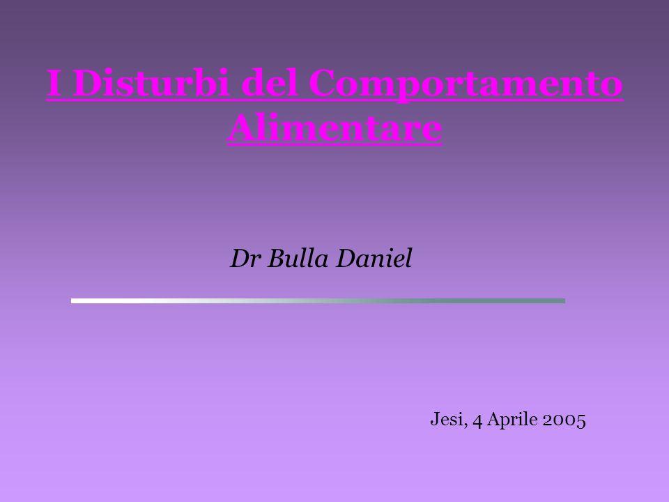 I Disturbi del Comportamento Alimentare Dr Bulla Daniel Jesi, 4 Aprile 2005
