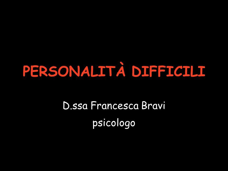 PERSONALITÀ DIFFICILI D.ssa Francesca Bravi psicologo