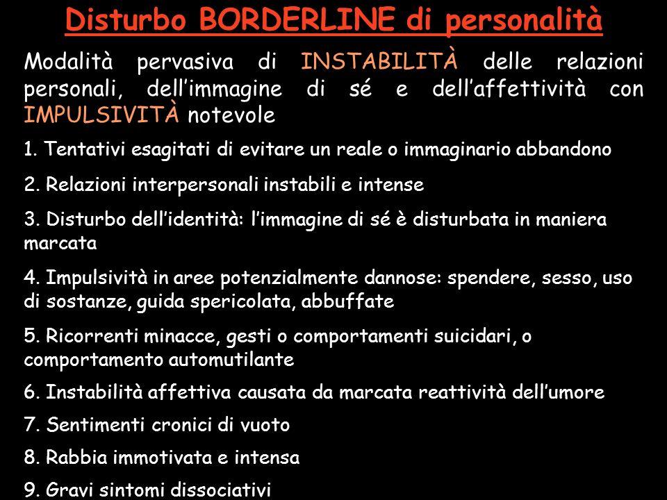 Disturbo BORDERLINE di personalità Modalità pervasiva di INSTABILITÀ delle relazioni personali, dellimmagine di sé e dellaffettività con IMPULSIVITÀ notevole 1.