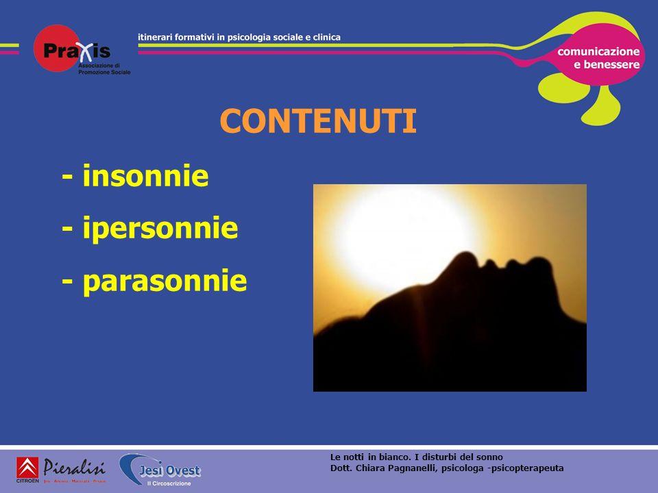 CONTENUTI - insonnie - ipersonnie - parasonnie Le notti in bianco. I disturbi del sonno Dott. Chiara Pagnanelli, psicologa -psicopterapeuta