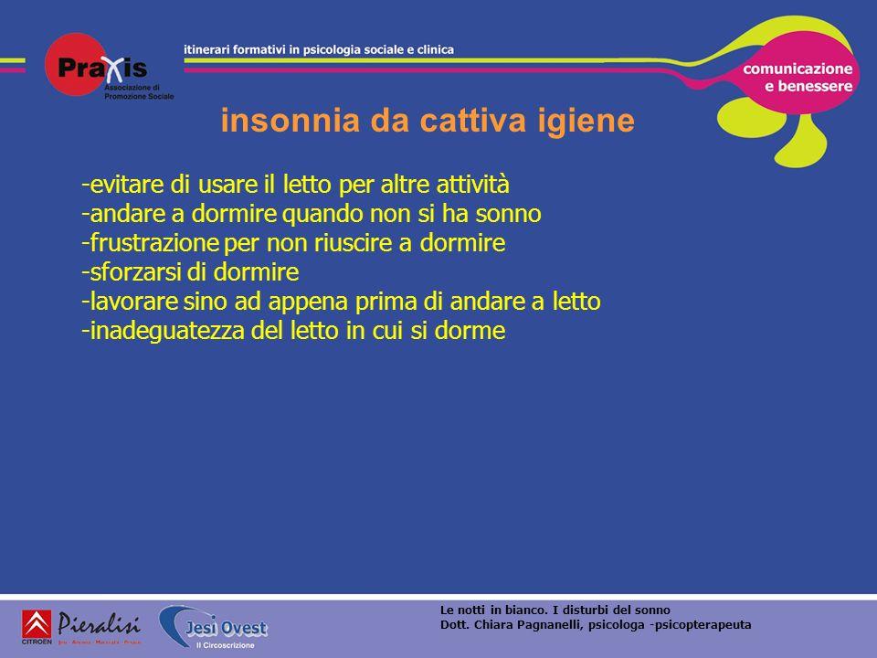 insonnia da cattiva igiene -evitare di usare il letto per altre attività -andare a dormire quando non si ha sonno -frustrazione per non riuscire a dor