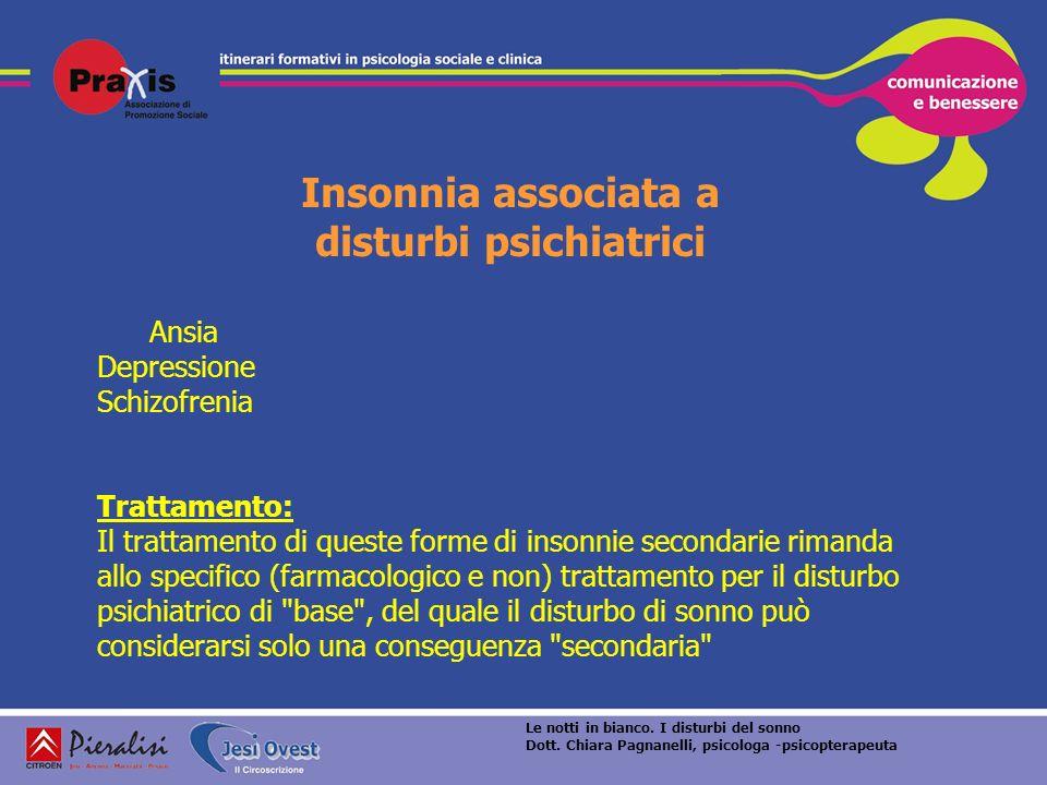 Insonnia associata a disturbi psichiatrici Ansia Depressione Schizofrenia Trattamento: Il trattamento di queste forme di insonnie secondarie rimanda a