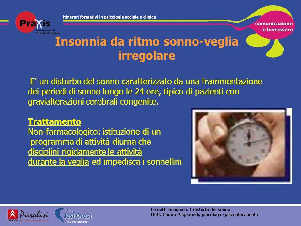 Insonnia da ritmo sonno-veglia irregolare E un disturbo del sonno caratterizzato da una frammentazione dei periodi di sonno lungo le 24 ore, tipico di