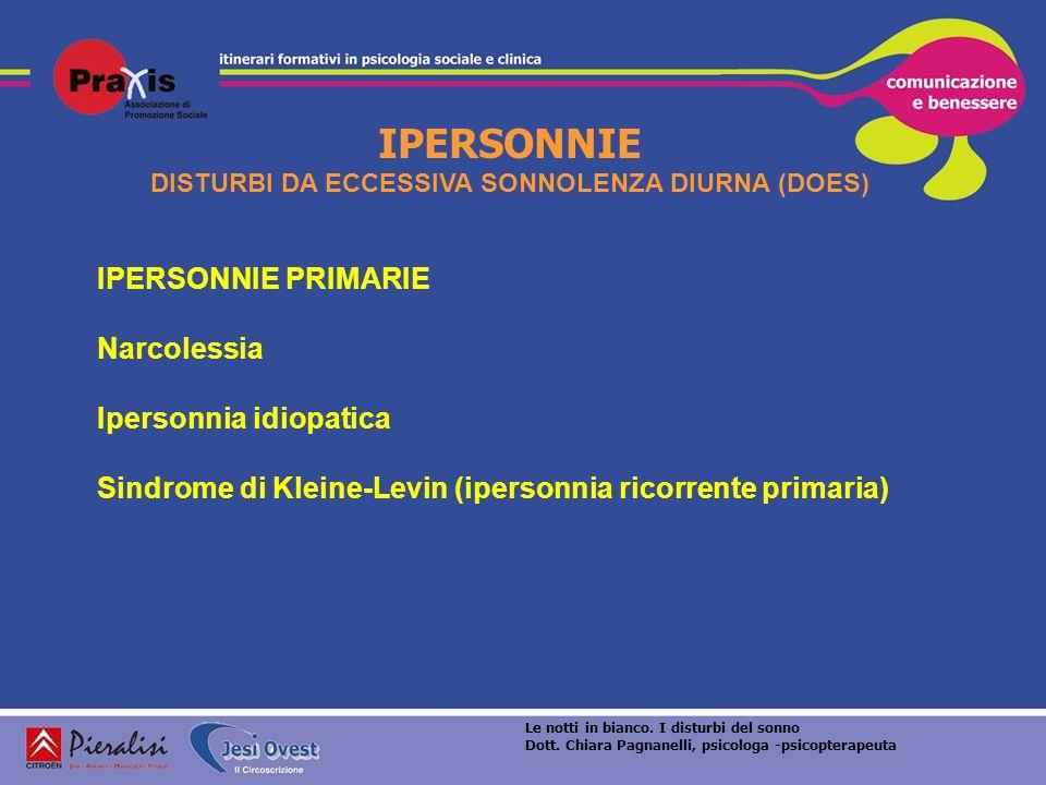 IPERSONNIE DISTURBI DA ECCESSIVA SONNOLENZA DIURNA (DOES) IPERSONNIE PRIMARIE Narcolessia Ipersonnia idiopatica Sindrome di Kleine-Levin (ipersonnia r