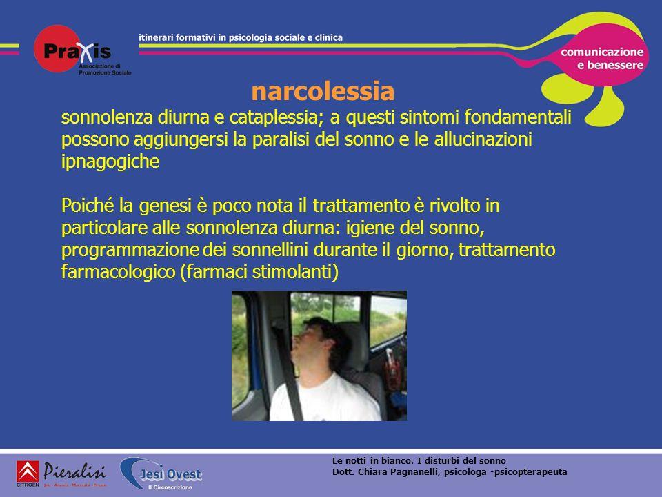 narcolessia sonnolenza diurna e cataplessia; a questi sintomi fondamentali possono aggiungersi la paralisi del sonno e le allucinazioni ipnagogiche Po