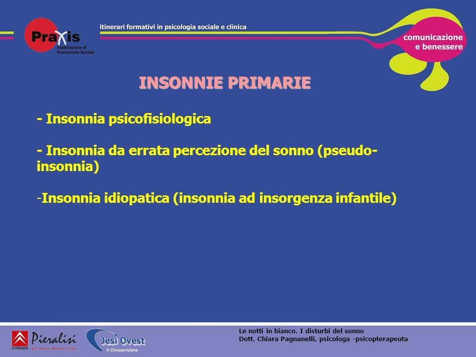 INSONNIE PRIMARIE - Insonnia psicofisiologica - Insonnia da errata percezione del sonno (pseudo- insonnia) -Insonnia idiopatica (insonnia ad insorgenz