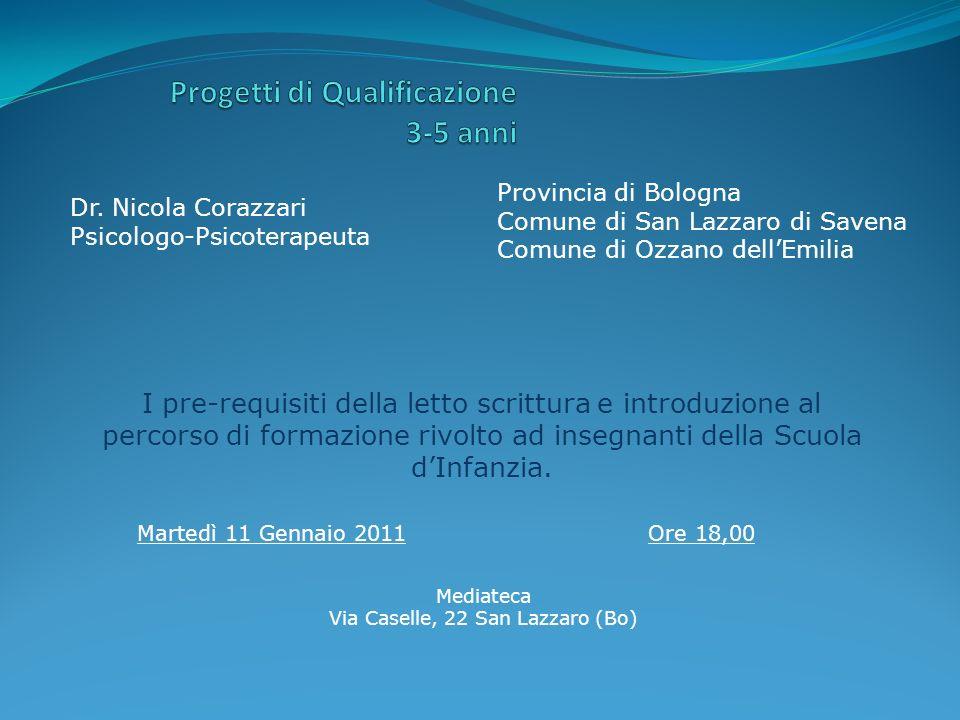 I pre-requisiti della letto scrittura e introduzione al percorso di formazione rivolto ad insegnanti della Scuola dInfanzia. Provincia di Bologna Comu