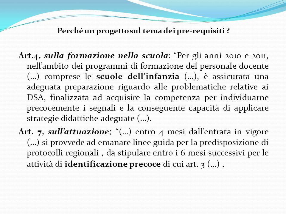 Perché un progetto sul tema dei pre-requisiti ? Art.4, sulla formazione nella scuola: Per gli anni 2010 e 2011, nellambito dei programmi di formazione