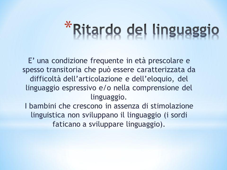 E una condizione frequente in età prescolare e spesso transitoria che può essere caratterizzata da difficoltà dellarticolazione e delleloquio, del lin