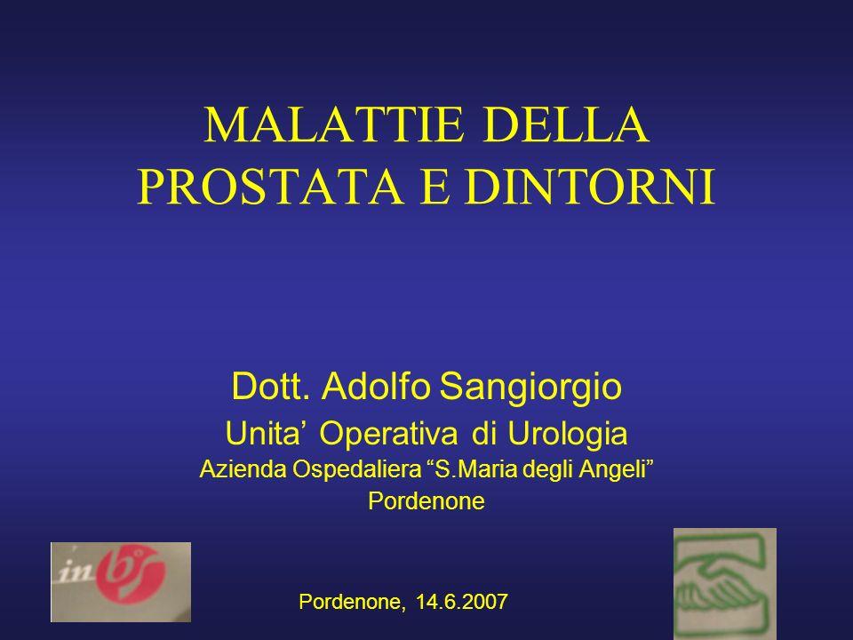 MALATTIE DELLA PROSTATA E DINTORNI Dott. Adolfo Sangiorgio Unita Operativa di Urologia Azienda Ospedaliera S.Maria degli Angeli Pordenone Pordenone, 1